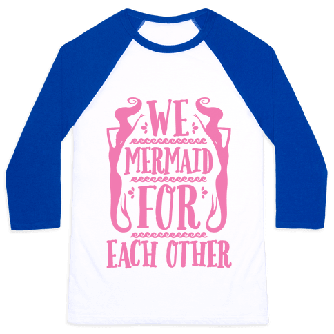 We Mermaid For Each Other Baseball Tee