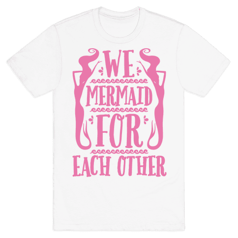 We Mermaid For Each Other Mens T-Shirt