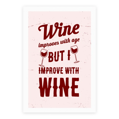 Wine Improves With Age But I Improve With Wine Poster