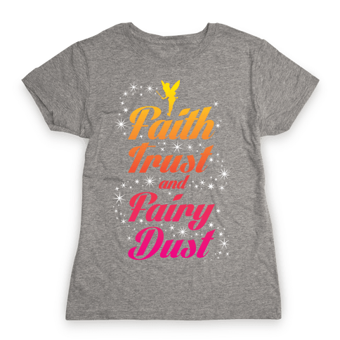 Faith, Trust, And Fairy Dust Womens T-Shirt