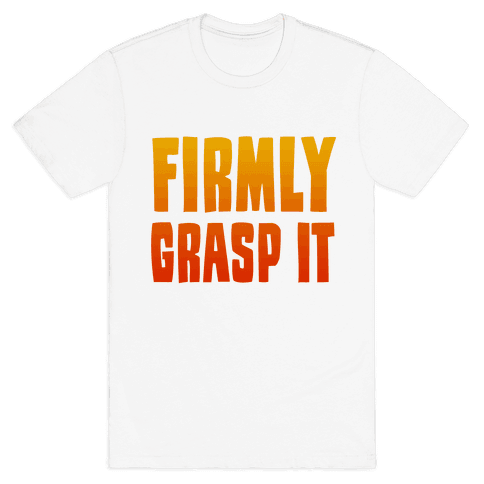 Firmly Grasp It Mens T-Shirt