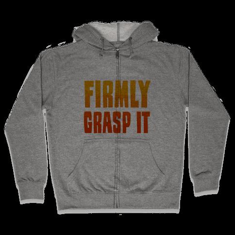 Firmly Grasp It Zip Hoodie