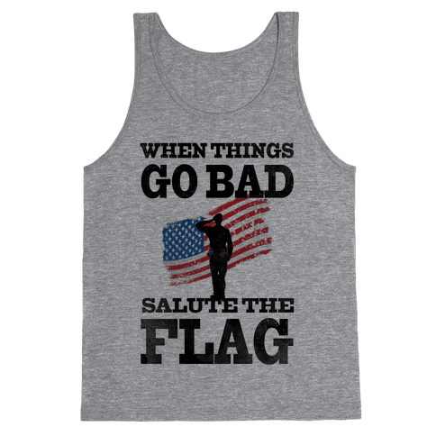 When Things go Bad, Salute the Flag.  Tank Top