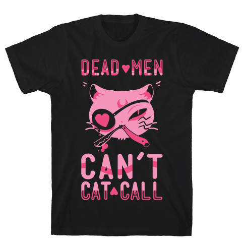 Dead Men Can't Cat Call Mens T-Shirt