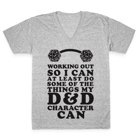 Working Out So I Can Do At Least Some Of The Thing My D&D Character Can V-Neck Tee Shirt