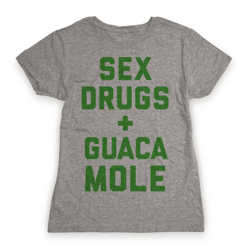 Sex Drugs and Guacamole Womens T-Shirt