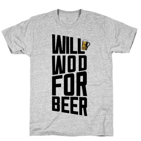 Will WOD For Beer T-Shirt