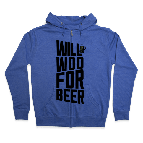 Will WOD For Beer Zip Hoodie