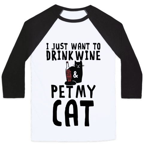 I Just Want To Drink Wine & Pet My Cat
