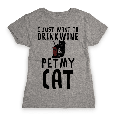 I Just Want To Drink Wine & Pet My Cat Womens T-Shirt