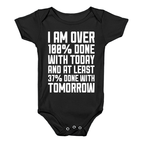 Over 100% Done With Today Baby Onesy