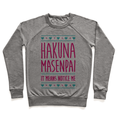 Hakuna Masenpai It Means Notice Me Pullover