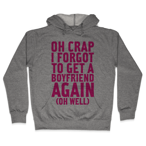 I Forgot To Get A Boyfriend Again Hooded Sweatshirt