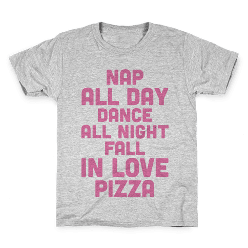 Nap All Day, Dance All Night, Fall In Love, Pizza Kids T-Shirt