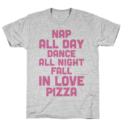 Nap All Day, Dance All Night, Fall In Love, Pizza Mens T-Shirt