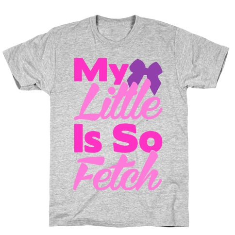 My Little Is So Fetch Mens T-Shirt