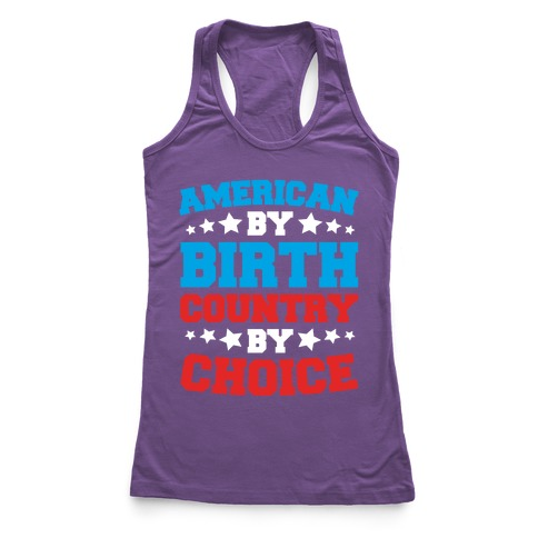 American By Birth Country By Choice Racerback Tank Top