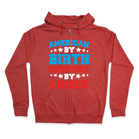 American By Birth Country By Choice Zip Hoodie