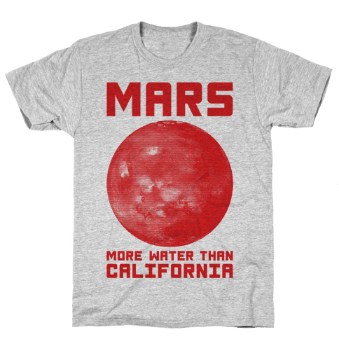 Mars More Water Than California Mens T-Shirt