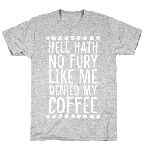 Hell Heath No Fury Like Me Denied My Coffee Mens T-Shirt