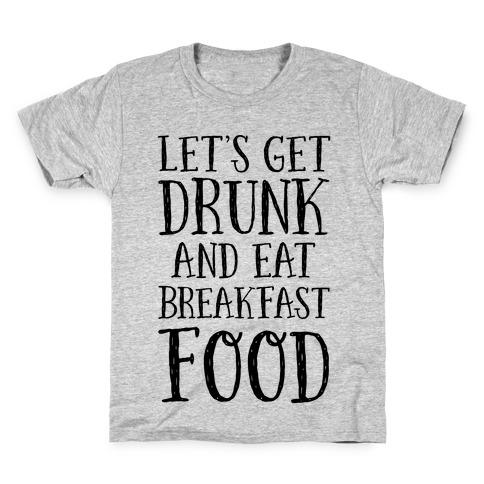 Let's Get Drunk And Eat Breakfast Food Kids T-Shirt