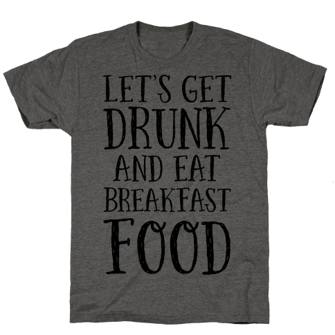 Let's Get Drunk And Eat Breakfast Food Mens T-Shirt