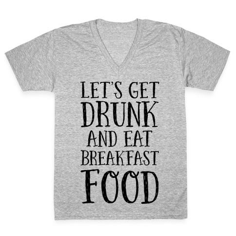 Let's Get Drunk And Eat Breakfast Food V-Neck Tee Shirt