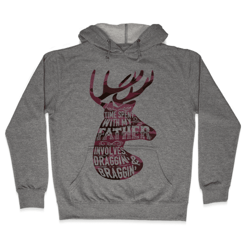 Time Spent With My Father Involves Draggin' And Braggin' Hooded Sweatshirt