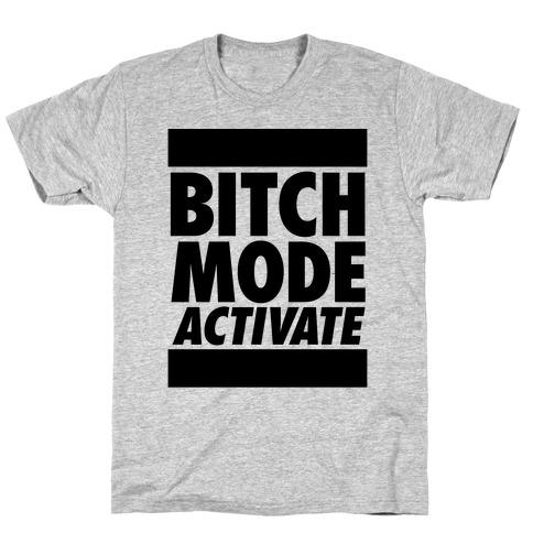 Bitch Mode Activate Mens/Unisex T-Shirt