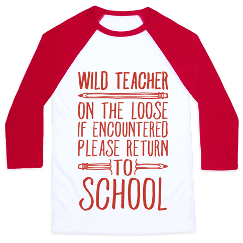 Wild Teacher Please Return To School Baseball Tee