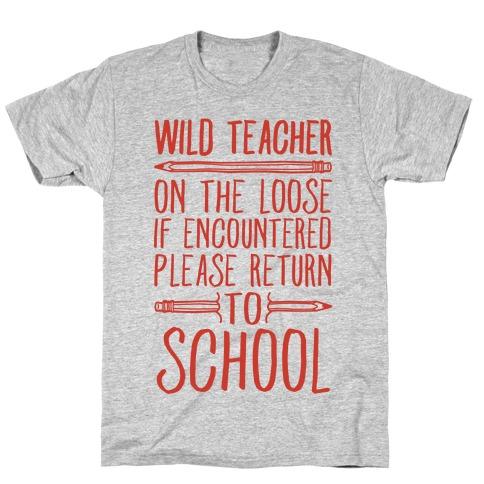 Wild Teacher Please Return To School T-Shirt