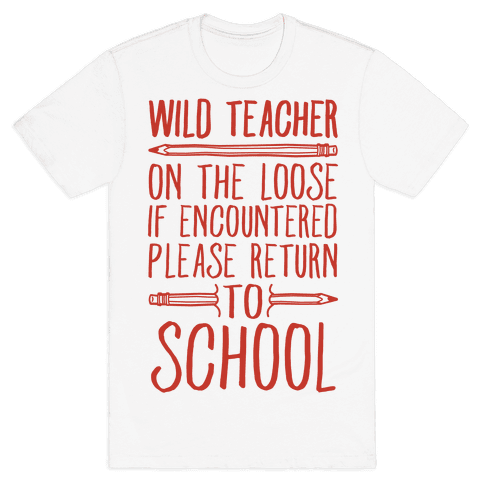 Wild Teacher Please Return To School Mens T-Shirt