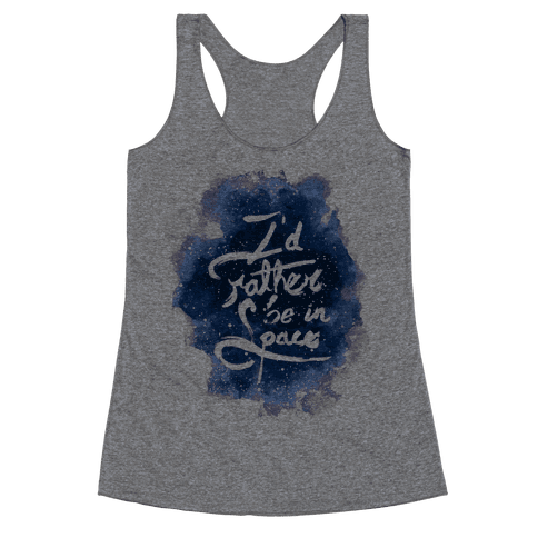 I'd Rather Be In Space Racerback Tank Top