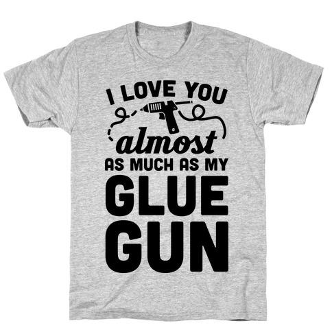 I Love You Almost As Much As My Glue Gun Mens T-Shirt