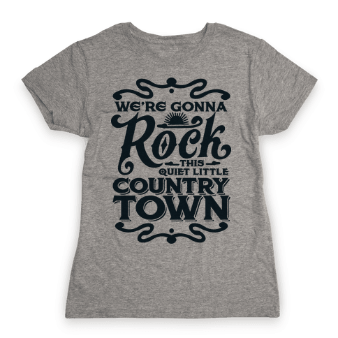 We're Gonna Rock This Country Town Womens T-Shirt