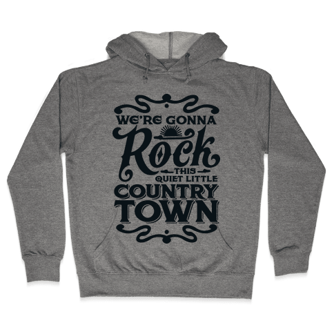 We're Gonna Rock This Country Town Hooded Sweatshirt
