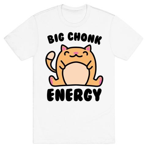 Big Chonk Energy T-Shirt