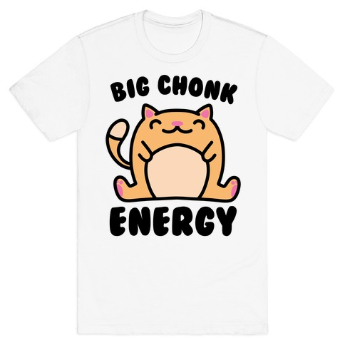Big Chonk Energy T-Shirt