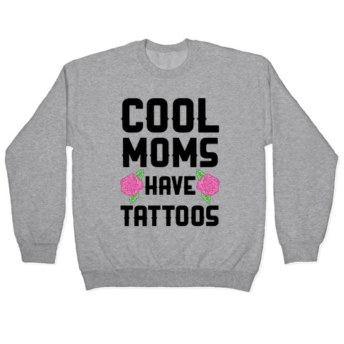 Cool Moms Have Tattoos Pullover