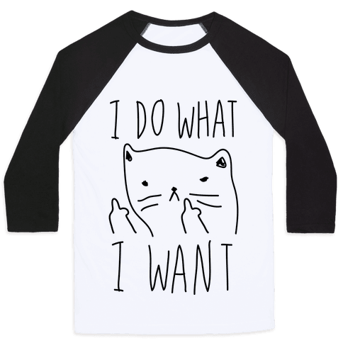 I Do What I Want Cat Baseball Tee