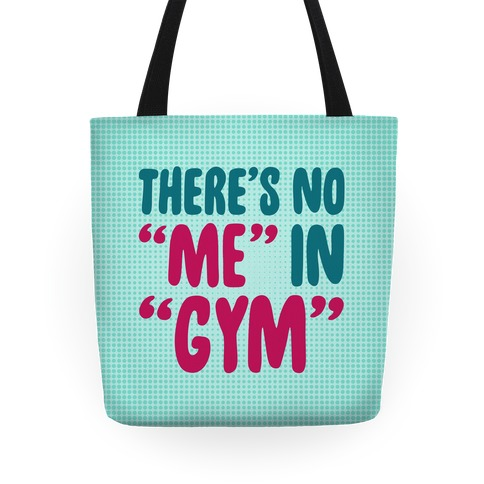 "There's No ""Me"" In ""Gym"" Tote"