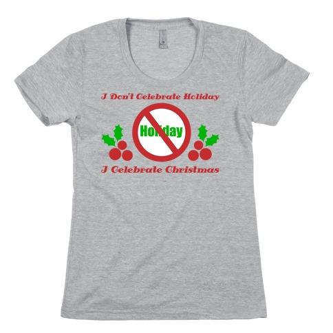 I Don't Celebrate Holiday Womens T-Shirt