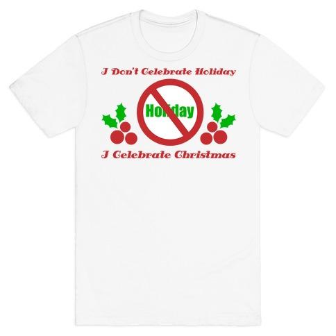I Don't Celebrate Holiday T-Shirt