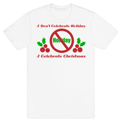I Don't Celebrate Holiday Mens T-Shirt