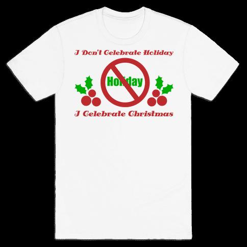 I Don't Celebrate Holiday Mens T-Shirt