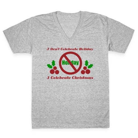 I Don't Celebrate Holiday V-Neck Tee Shirt