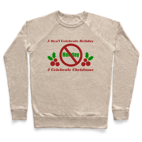 I Don't Celebrate Holiday Pullover