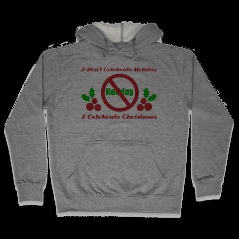 I Don't Celebrate Holiday Hooded Sweatshirt