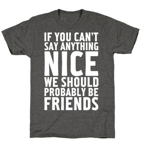 If You Can't Say Anything Nice T-Shirt