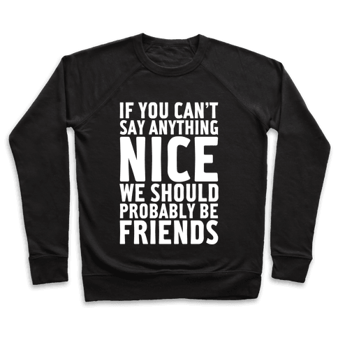 If You Can't Say Anything Nice Pullover